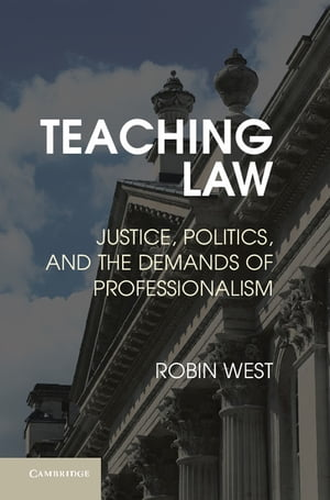 Teaching Law Justice,  Politics,  and the Demands of Professionalism