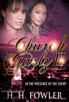 Church Gurlz - Book 2 (In The Presence of My Enemy) by H.H. Fowler