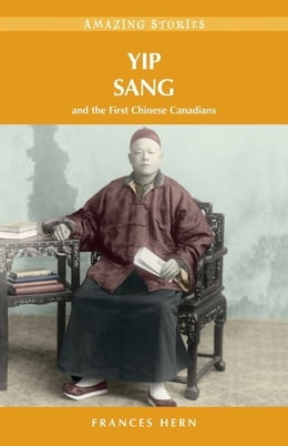 Book Yip Sang: and the First Chinese Canadians by Frances Hern