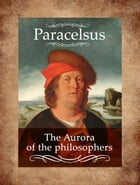 The Aurora of the philosophers by Paracelsus