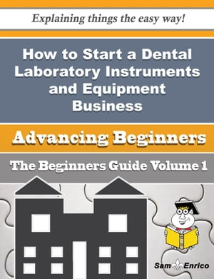 How to Start a Dental Laboratory Instruments and Equipment Business (Beginners Guide)