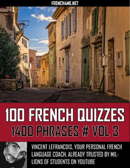 100 French Quizzes - 1400 Phrases - Vol 3
