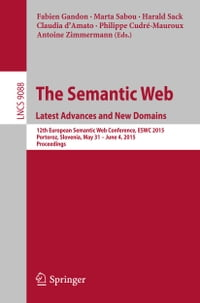The Semantic Web. Latest Advances and New Domains: 12th European Semantic Web Conference, ESWC 2015…