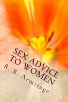 Sex Advice to Women by R. B. Armitage M.D.