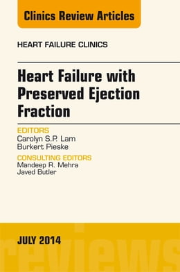 Book Heart Failure with Preserved Ejection Fraction, An Issue of Heart Failure Clinics, by Carolyn S.P. Lam