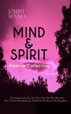 MIND & SPIRIT Premium Collection: The Impersonal Life, The Way Out, The Way Beyond, The Teacher, Brotherhood, Wealth & The Way to the Kingdom: Inspira by Joseph Benner