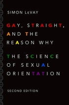 Gay, Straight, and the Reason Why: The Science of Sexual Orientation by Simon LeVay