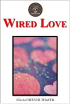 Wired Love by Ella Cheever Thayer by Ella Cheever Thayer