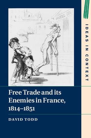 Free Trade and its Enemies in France,  1814?1851