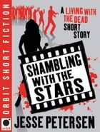 Shambling With The Stars: A Living with the Dead Short Story by Jesse Petersen