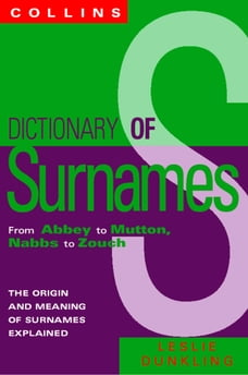 Collins Dictionary Of Surnames: From Abbey to Mutton, Nabbs to Zouch