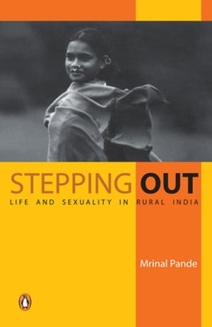 Stepping Out Life and Sexuality in Rural India