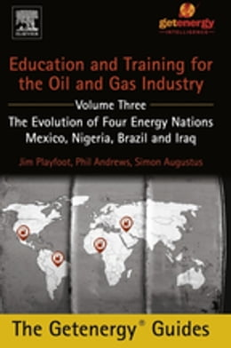 Book Education and Training for the Oil and Gas Industry: The Evolution of Four Energy Nations: Mexico… by Phil Andrews