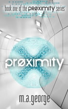 Proximity by M. A. George
