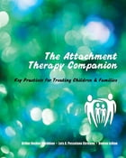 The Attachment Therapy Companion: Key Practices for Treating Children & Families by Arthur Becker-Weidman
