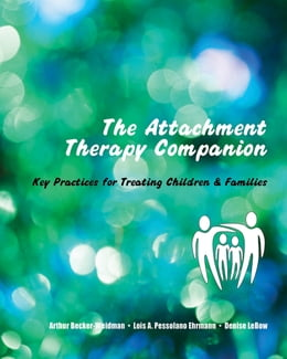 Book The Attachment Therapy Companion: Key Practices for Treating Children & Families by Arthur Becker-Weidman