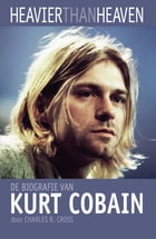 Heavier than heaven: de biografie van Kurt Cobain by Charles Cross