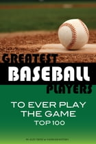Greatest Baseball Players to Ever Play the Game Top 100 by alex trostanetskiy