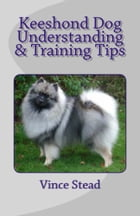 Keeshond Dog Understanding & Training Tips by Vince Stead