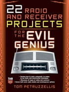 22 Radio and Receiver Projects for the Evil Genius by Thomas Petruzzellis