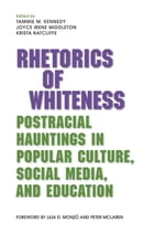 Rhetorics of Whiteness: Postracial Hauntings in Popular Culture, Social Media, and Education