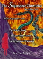 Sadie Sugarspear and The Scarlet Road, The Keys to the Castle, and La Serpythia of Vulserpia: Novellas 7-9 by Nicole Arlyn
