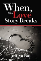 When, after love story breaks by Aditya Raj