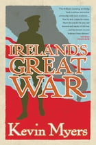 Ireland's Great War by Kevin Myers