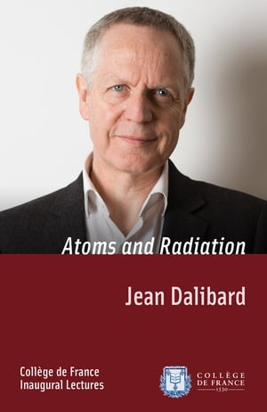 Atoms and Radiation: Inaugural Lecture delivered on Thursday 18April2013 by Jean Dalibard