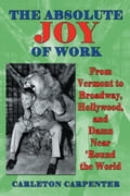 The Absolute Joy of Work: From Vermont to Broadway, Hollywood, and Damn Near 'Round the World 72292520-e883-4931-ac3d-077d769a32ac