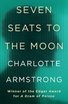 Seven Seats to the Moon by Charlotte Armstrong