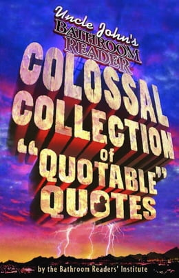 Book Uncle John's Colossal Collection of Quotable Quotes by Bathroom Readers' Institute