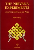 The Nirvana Experiments and Other Tales of Asia by William Page