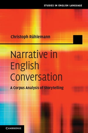 Narrative in English Conversation A Corpus Analysis of Storytelling