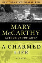 A Charmed Life: A Novel by Mary McCarthy