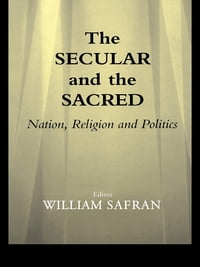 The Secular and the Sacred: Nation, Religion and Politics