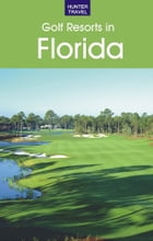 Golf Resorts in Florida: Where to Play & Where to Stay by Jim  Nicol