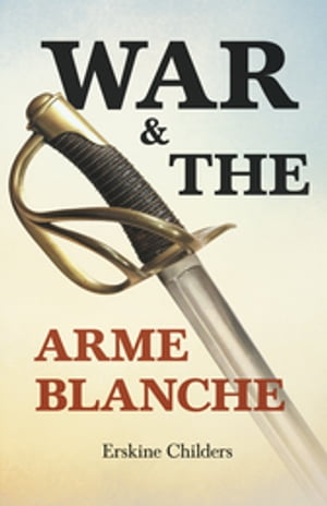 War and the Arme Blanche: With an Excerpt From Remembering Sion By Ryan Desmond
