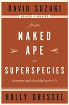 From Naked Ape to Superspecies: Humanity and the Global Eco-Crisis by Holly Dressel