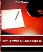 How To Write A Book Proposal: The Fast Track Course on How to Write A Nonfiction Book Proposal, Book Proposal Format, Book Writing by Eva Davis