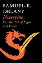 Neveryóna: Or, The Tale of Signs and Cities by Samuel R. Delany