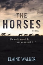 The Horses: '...the world ended, Jo, and we missed it...' by Elaine WALKER