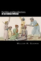Rambles and Recollections of an Indian Official: Volume I by William H. Sleeman