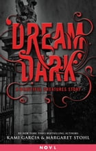 Dream Dark: A Beautiful Creatures Story by Kami Garcia