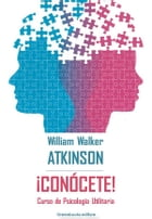 ¡Conòcete!: Curso de Psicología Utilitaria by William Walker Atkinson