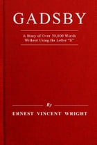 """Gadsby: A Story of Over 50,000 Words Without Using the Letter """"E"""" by Ernest Vincent Wright"""
