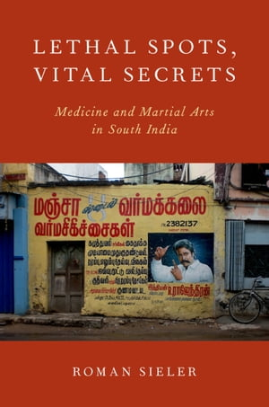 Lethal Spots,  Vital Secrets Medicine and Martial Arts in South India