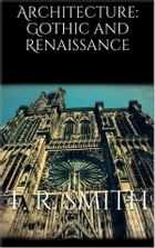 Architecture: Gothic and Renaissance by T. Roger Smith