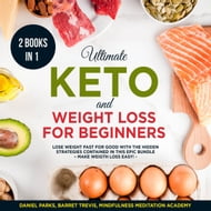 Ultimate Keto and Weight Loss for Beginners 2 Books in 1: Lose Weight fast for Good with the Hidden Strategies contained in this Epic Bundle