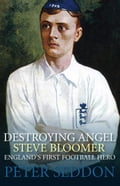 Destroying Angel: Steve Bloomer England's First Football Hero 65ed7ce3-09d4-48b4-b457-7a717221b2ce